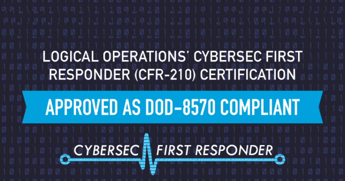 Cybersec First Responder By Logical Operations Gets Dod 8570 Approval